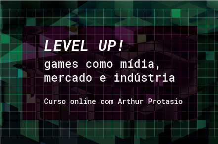 Curso 'Level Up! Games como Mídia, Mercado e Indústria'